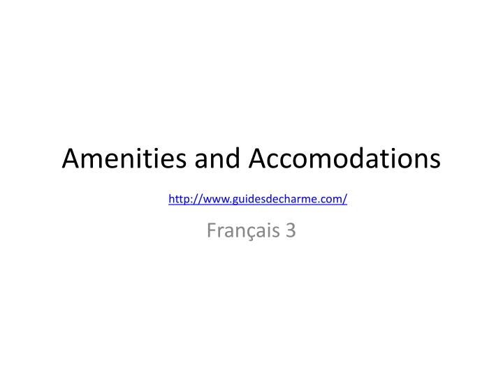 Amenities and accomodations
