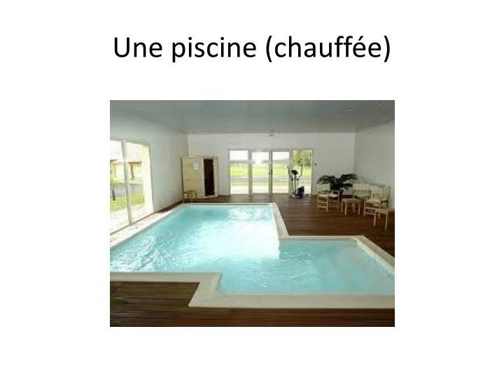 Une piscine chauff e