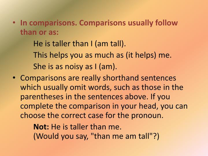 In comparisons. Comparisons usually follow than or as: