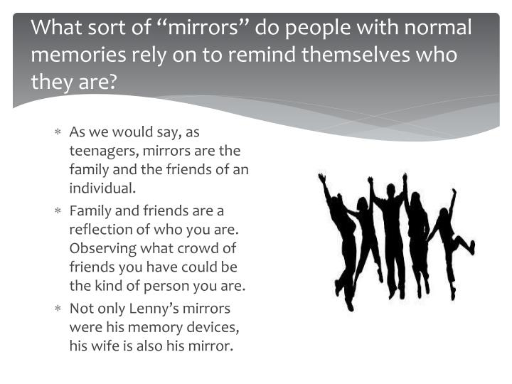 "What sort of ""mirrors"" do people with normal memories rely on to remind themselves who they are?"