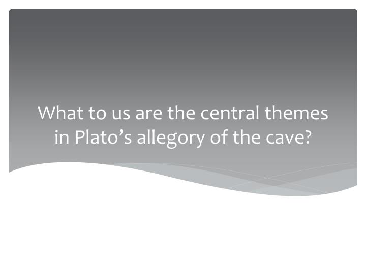 What to us are the central themes in plato s allegory of the cave