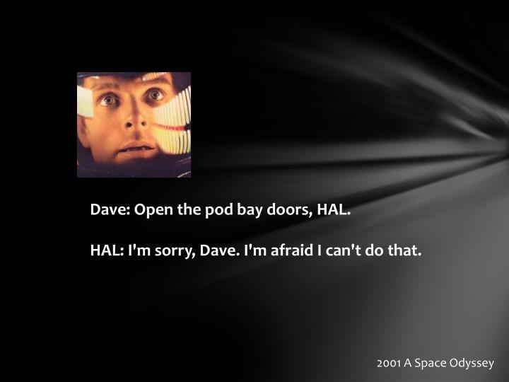 Dave: Open the pod bay doors, HAL