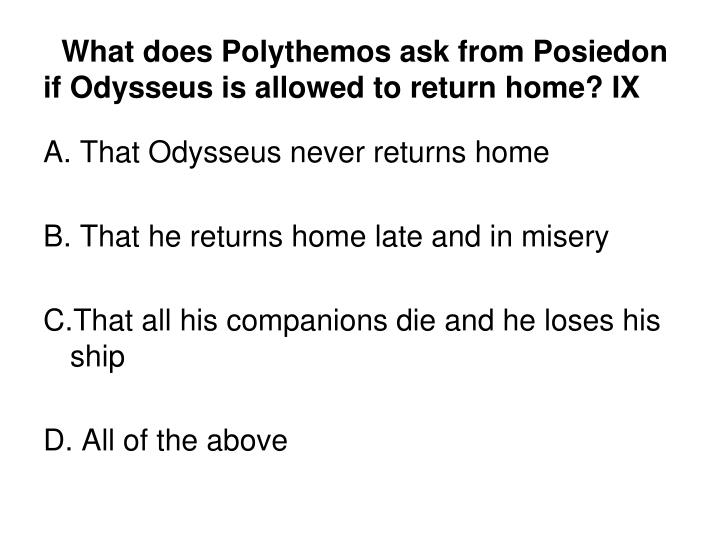 What does Polythemos ask from Posiedon if Odysseus is allowed to return home? IX