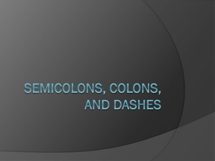 semicolons colons and dashes n.