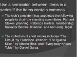 use a semicolon between items in a series if the items contain commas