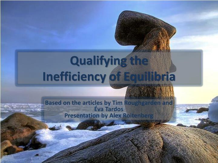 qualifying the inefficiency of equilibria n.