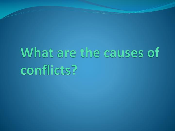 What are the causes of conflicts?