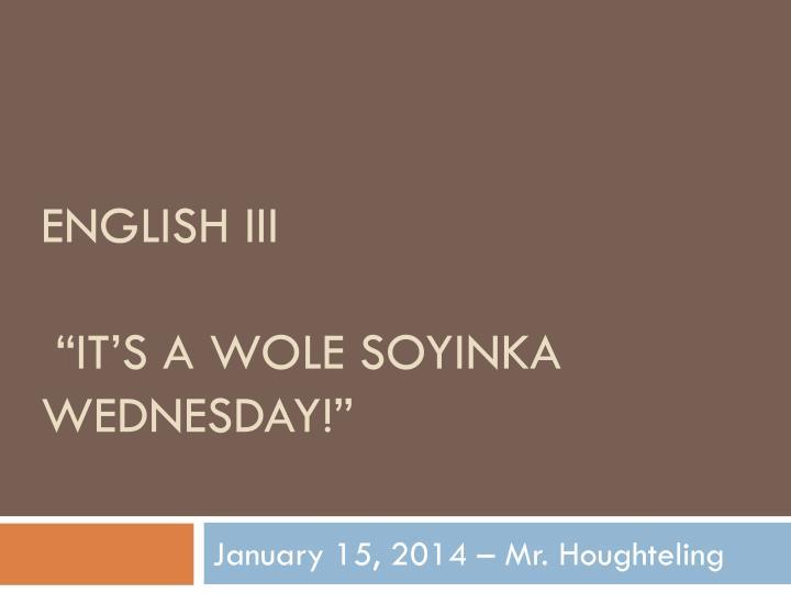 English iii it s a wole soyinka wednesday