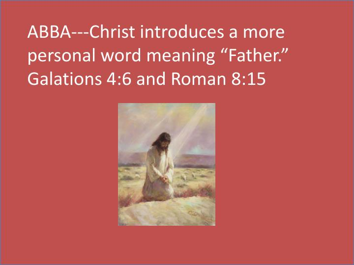 """ABBA---Christ introduces a more personal word meaning """"Father."""""""