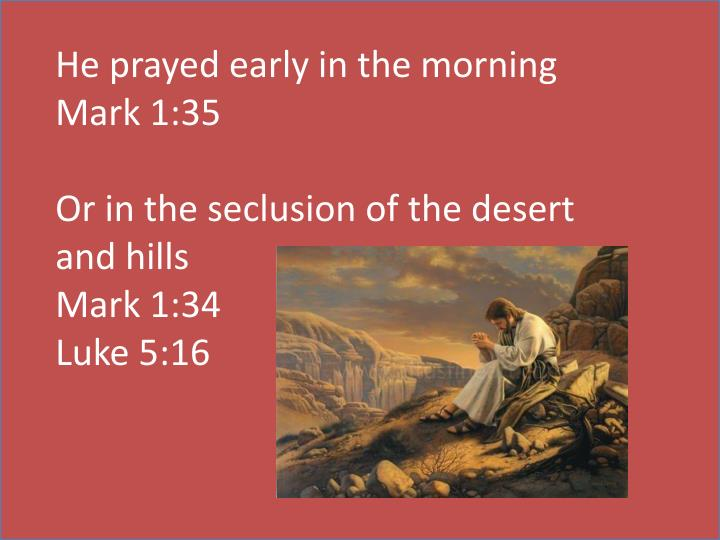 He prayed early in the morning