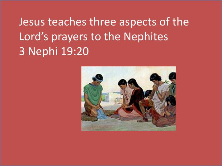 Jesus teaches three aspects of the Lord's prayers to the