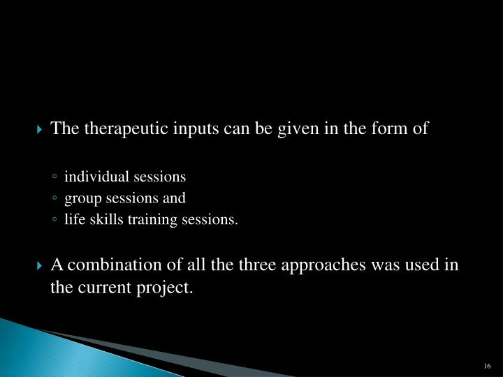The therapeutic inputs can be given in the form of