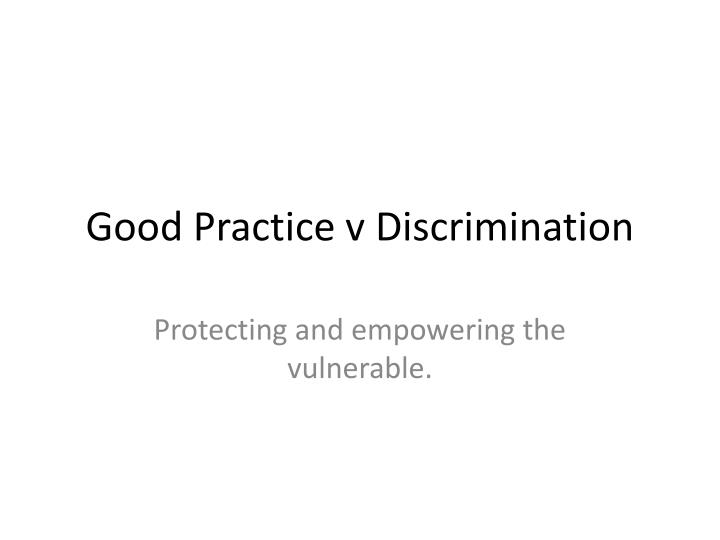 Good practice v discrimination