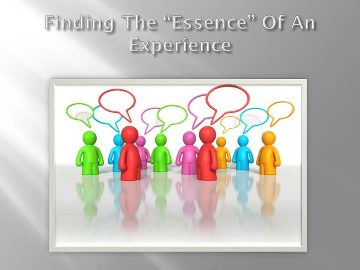 "Finding The ""Essence"" Of An Experience"