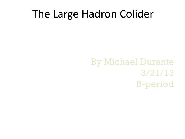 The Large Hadron Colider