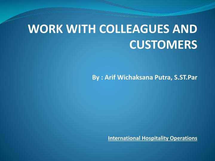 WORK WITH COLLEAGUES AND CUSTOMERS