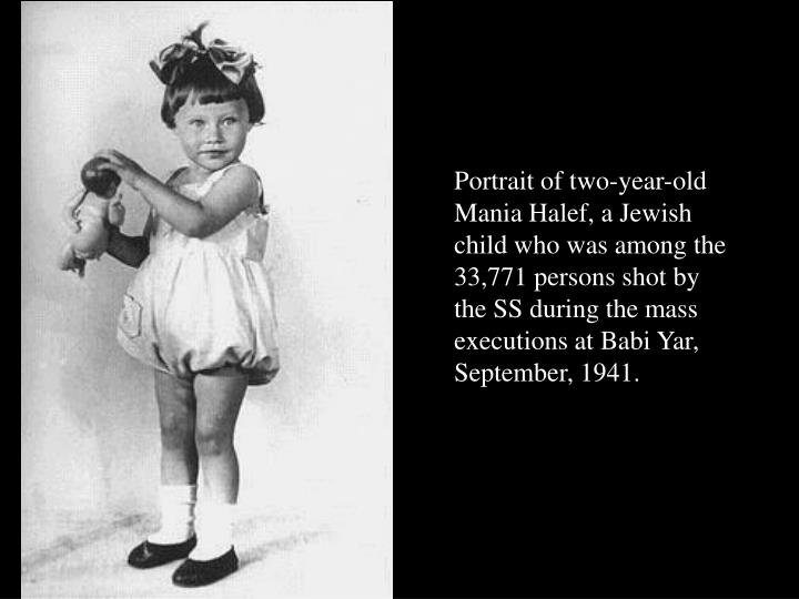 Portrait of two-year-old Mania Halef, a Jewish child who was among the 33,771 persons shot by the SS during the mass executions at Babi Yar, September, 1941.