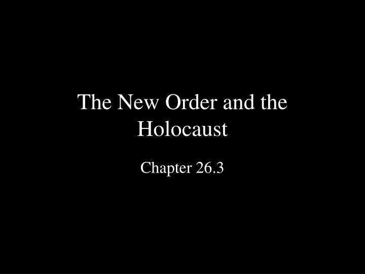 The new order and the holocaust