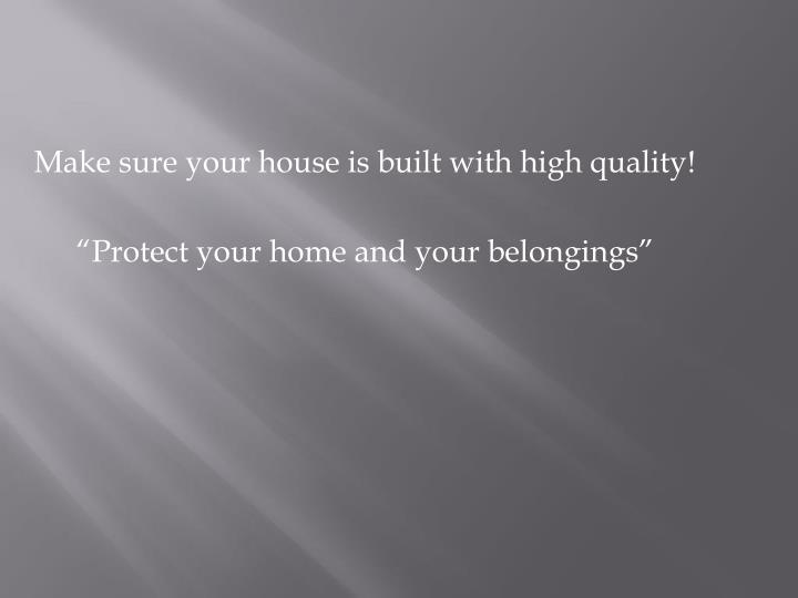 Make sure your house is built with high quality!