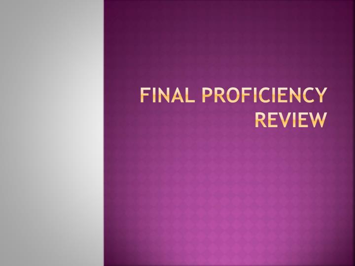 Final proficiency review