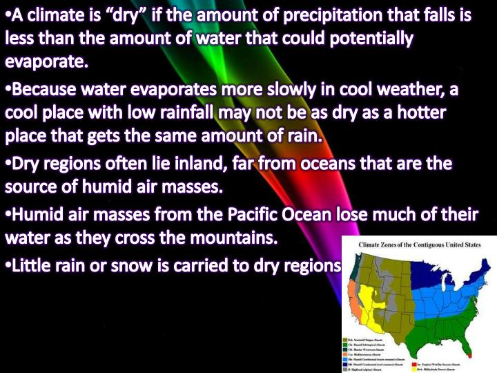 """A climate is """"dry"""" if the amount of precipitation that falls is less than the amount of water that could potentially evaporate."""