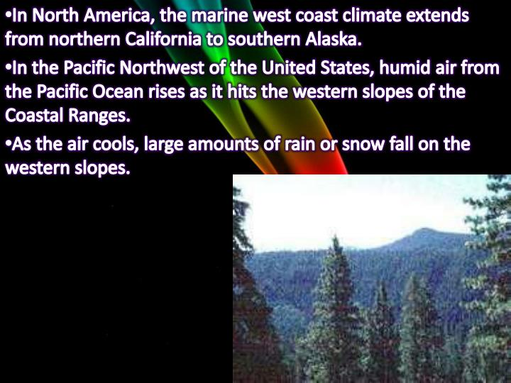 In North America, the marine west coast climate extends from northern California to southern Alaska.