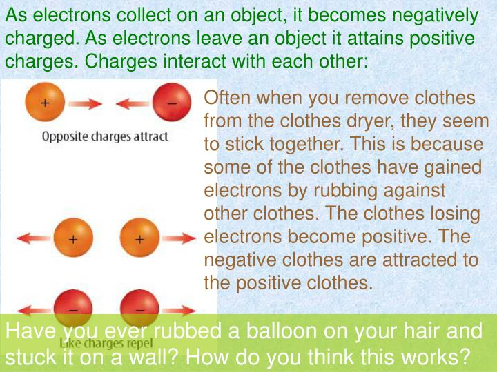 As electrons collect on an object, it becomes negatively charged. As electrons leave an object it