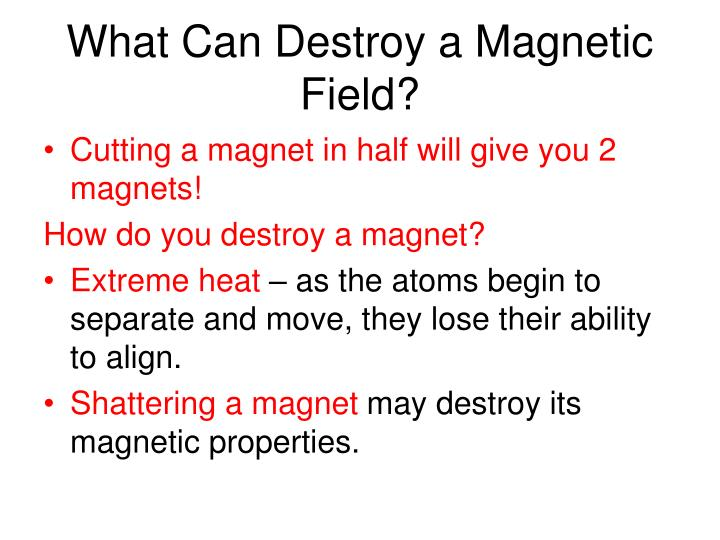 What Can Destroy a Magnetic Field?