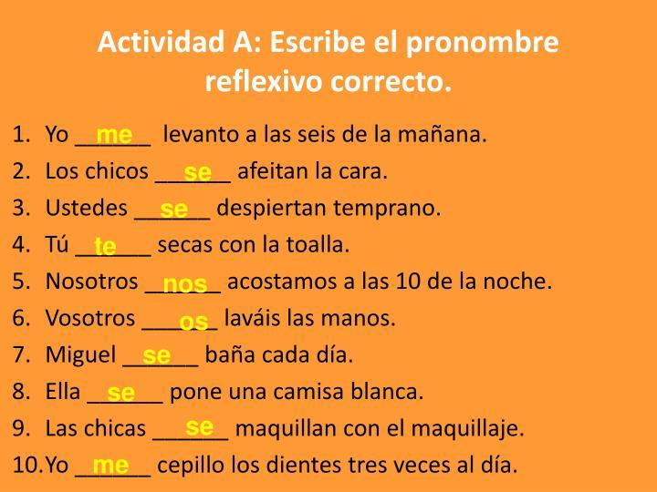 Actividad A: Escribe el pronombre reflexivo correcto.