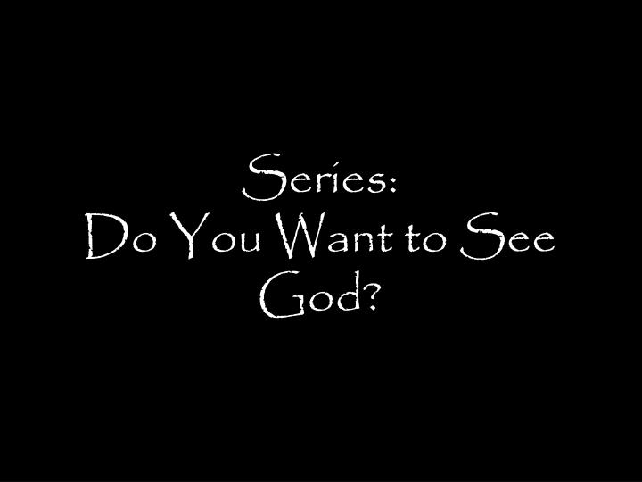 series do you want to see god