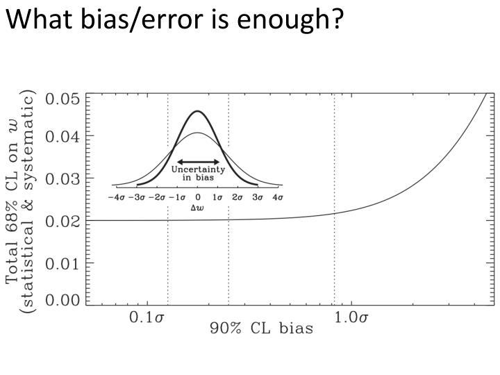 What bias/error is enough?