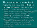 the documentary not typical in narrative structure or production
