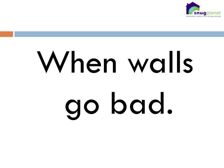 When walls go bad.