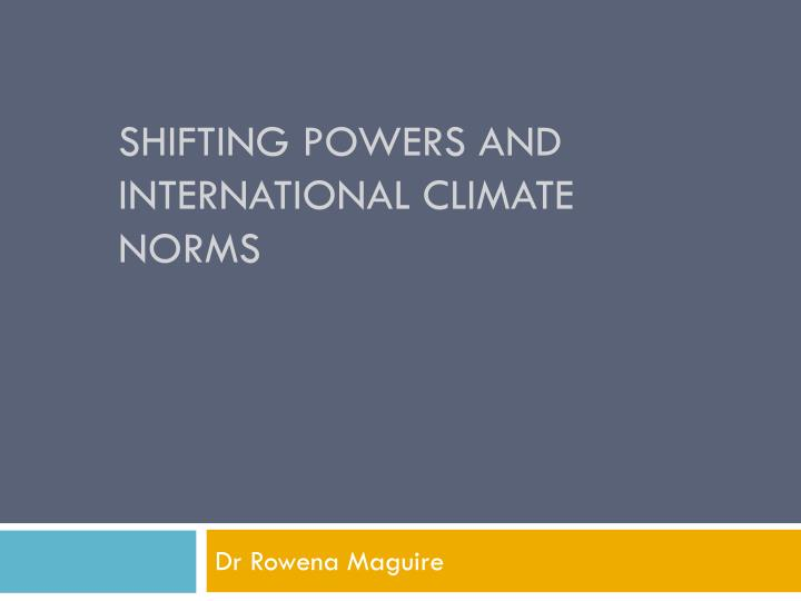 shifting powers and international climate norms n.