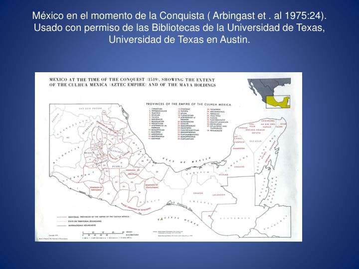 México en el momento de la Conquista ( Arbingast et . al 1975:24). Usado con permiso de las Bibliot...