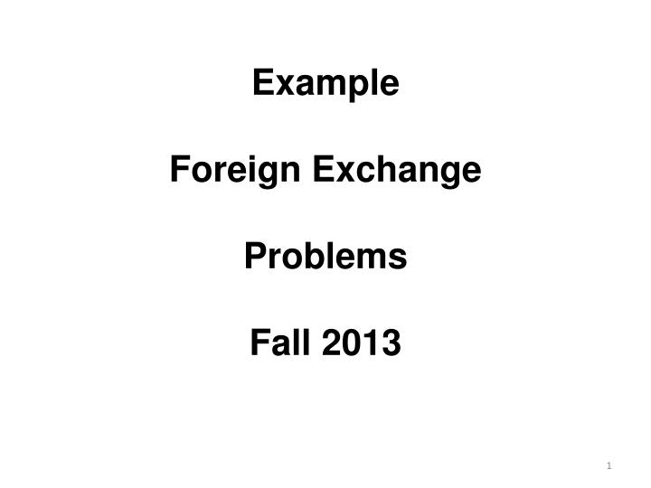 example foreign exchange problems fall 2013 n.
