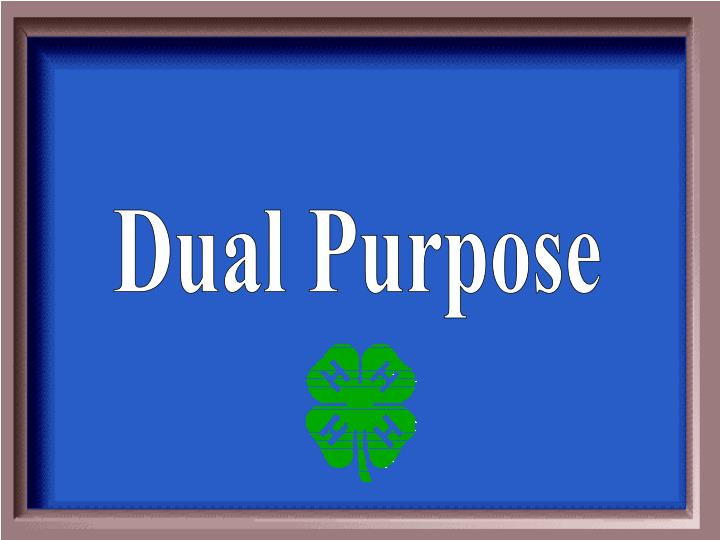 Dual Purpose