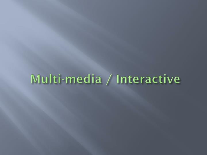 Multi-media / Interactive