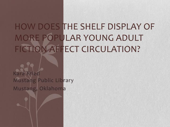 How does the shelf display of more popular young adult fiction affect circulation