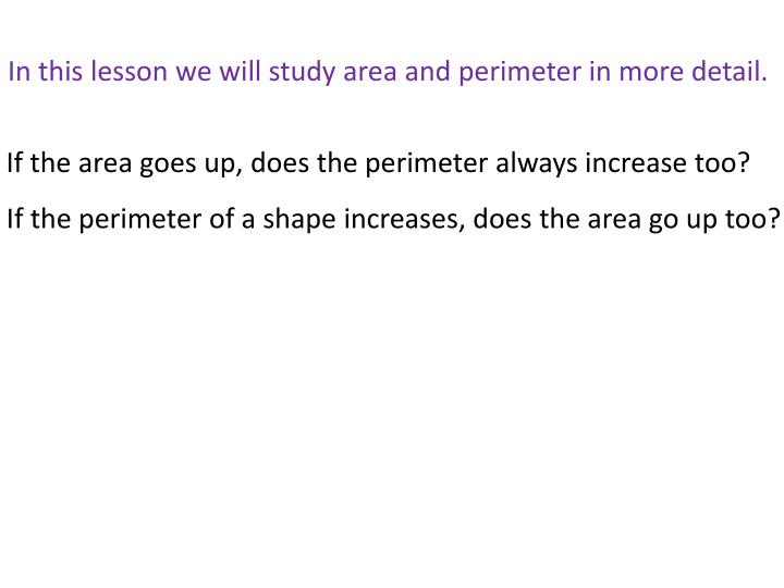 In this lesson we will study area and perimeter in more detail.