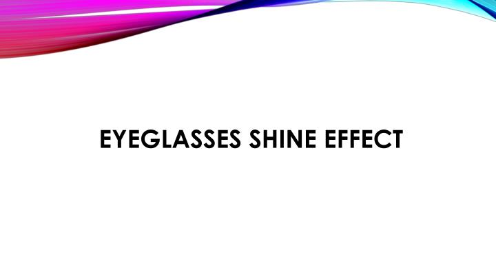 eyeglasses shine effect n.