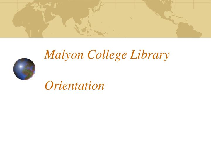 malyon college library orientation n.
