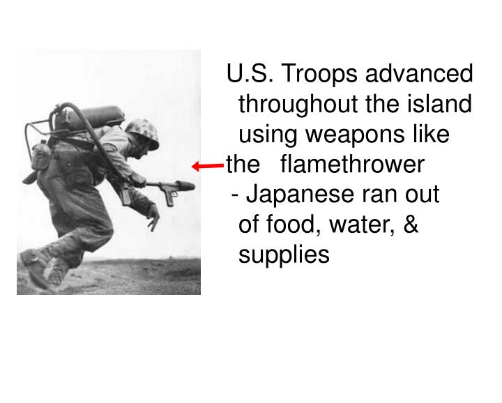 U.S. Troops advanced throughout the island using weapons like the flamethrower