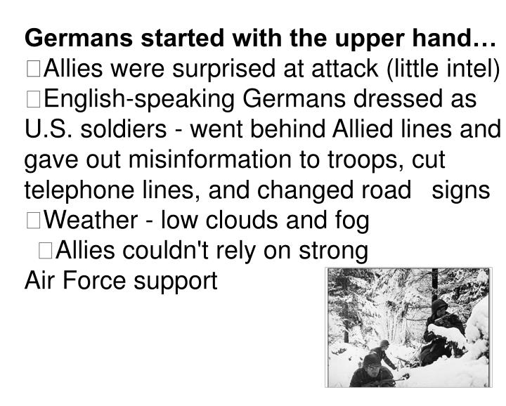 Germans started with the upper hand…
