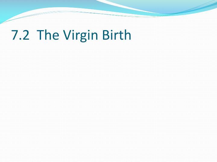 7.2  The Virgin Birth