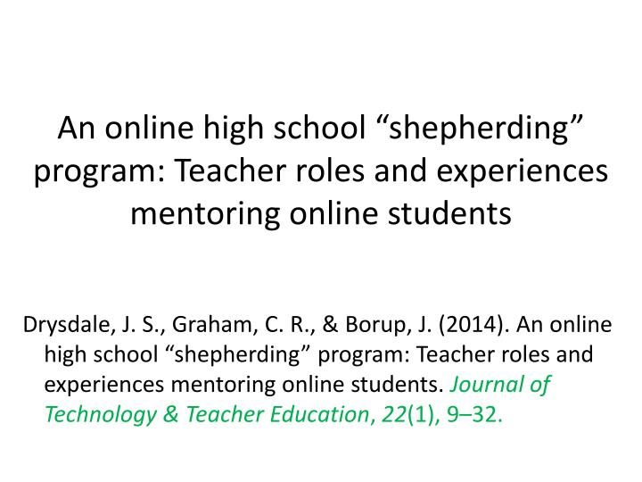 "An online high school ""shepherding"" program: Teacher roles and experiences mentoring online students"