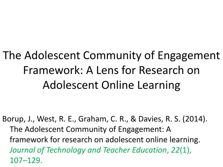 The Adolescent Community of Engagement Framework: A Lens for Research on Adolescent Online Learning