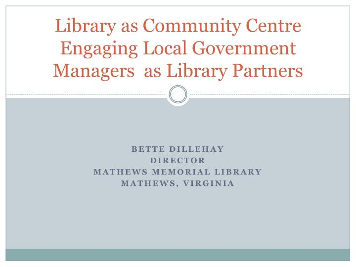 library as community centre engaging local government managers as library partners n.