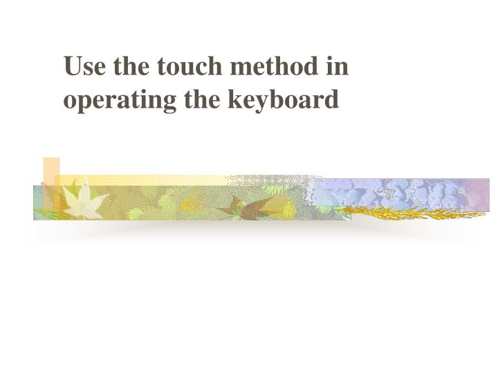 use the touch method in operating the keyboard n.