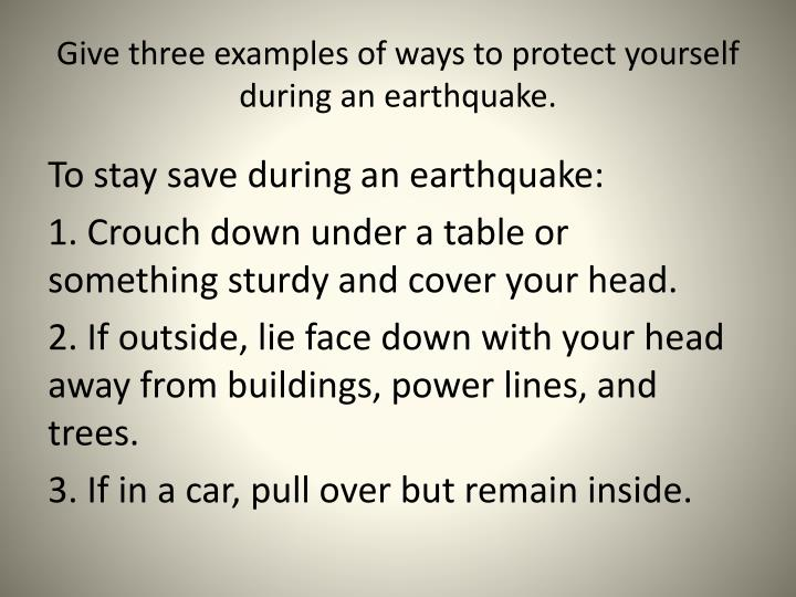 Give three examples of ways to protect yourself during an earthquake.